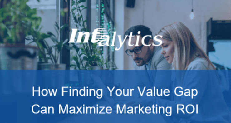 Intalytics logo over image of two people with the following text: How Finding You Value Gap Can Maximize Marketing ROI.